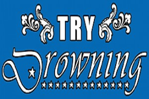 Try Drowning